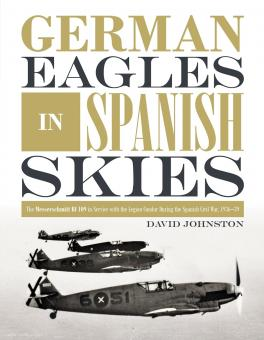 Johnston, David: German Eagles in Spanish Skies. The Messerschmitt Bf 109 in Service with the Legion Condor during the Spanish Civil War, 1936-39