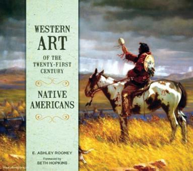 Rooney, E. Ashley: Western Art of the Twenty-first Century. Band 2: Native Americans
