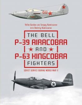 Gordon, Yefim/Komissarov, Sergey/Komissarov, Dimitry: The Bell P-39 Airacobra and P-63 Kingcobra Fighters. Soviet Service during World War II