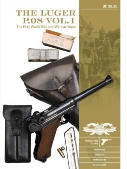 Guillou, Luc/Machtelinckx, Georges: The Luger P.08. Band 1: The First World War and Weimar Years: Models 1900 to 1908. Markings, Variants, Ammunition, Accessories
