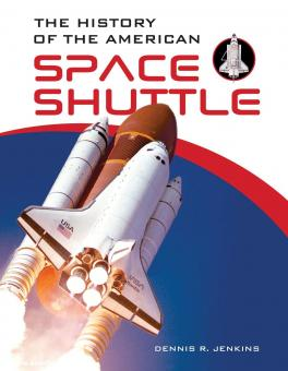 Jenkins, Dennis R.: The History of the American Space Shuttle