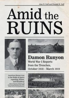 Gaff, Alan D./Gaff, Donal H.: Amid the Ruins. Damon Runyon. World War I Reports from the American Trenches and Occupied Europe, October 1918 - March 1919, with a Selection of His Wartime Poetry