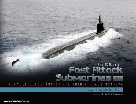 Goodall, James C.: The U.S. Navy's Fast Attack Submarines. Band 2: Seawolf Class SSN-21-Virginia SSN-774