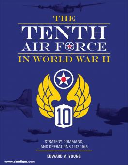 Young, Edward M.: The Tenth Air Force in World War II. Strategy, Command, and Operations 1942-1945