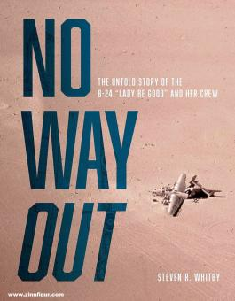 """Whitby, Steven R.: No Way Out. The Untold Story of the B-24 """"Lady Be Good"""" and Her Crew"""