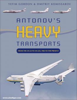 Gordon, Yefim/Komissarov, Dmitriy: Antonov's Heavy Transports. From the An-22 to An-225, 1965 to the Present