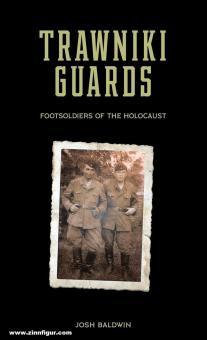 Baldwin, Josh: Trawniki Guards. Foot Soldiers of the Holocaust