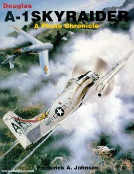 Johnsen, Frederick A.: Douglas A-1 Skyraider. A Photo Chronicle