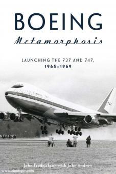 Fredrickson, John/Andrew, John: Boeing Metamorphosis. Launching the 737 and 747, 1965-1969