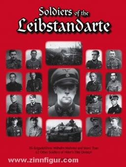 Fischer, T.: Soldiers of the Leibstandarte. SS-Brigadeführer Wilhelm Mohnke and more than 62 other Soldiers of Hitler's Elite Division