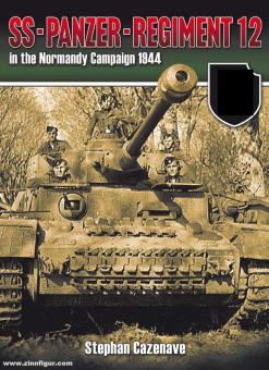 Cazenave, Stephan: SS-Panzer-Regiment 12 in the Normandy Campaign 1944