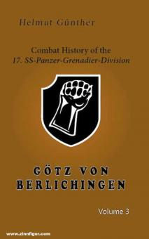 Günther, Helmut: Combat History of the 17. SS-Panzer-Grenadier Division Götz von Berlichingen. Band 3