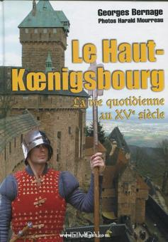 Bernage, G./Mourreau, H.: Le Haut-Koenigsbourg. La vie quotidienne au XVe siècle
