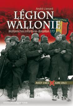 Lienard, A.: Légion Wallonie. Wallonisches Infanterie-Bataillon 373. Band 1: Aout 1941 - Juin 1943