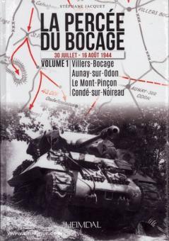 Jacquet, S.: La Percée du Bocage. 30 Juillet - 16 Aout 1944. Band 1: Villers-Bocage, Aunay-sur-Odon, Le Mont-Pincon, Conde-sur-Noireau