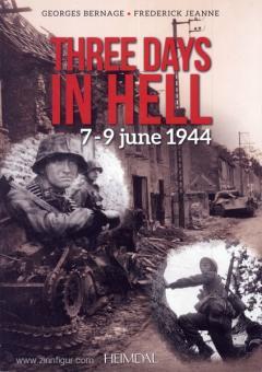 Bernage, G./Jeanne, F.: Three Days in Hell 7-9 June 1944