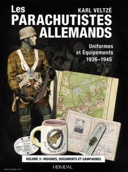 Veltze, K.: Les Parachutistes Allemands. Uniformes et équipements 1936-1945. Band 3