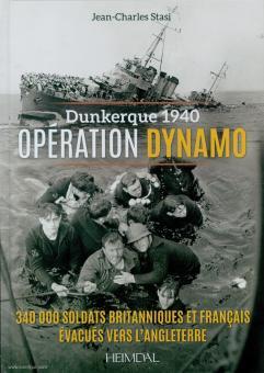 Stasi, Jean-Charles: Dunkerque 1940. Operation Dynamo. 350000 soldats britanniques et francaise évacués vers l'Angleterre