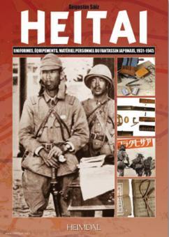 Sáiz, Augustín: Heitai. Uniformes, équipements, matériel personnel du fantassin japonais, 1931-1945