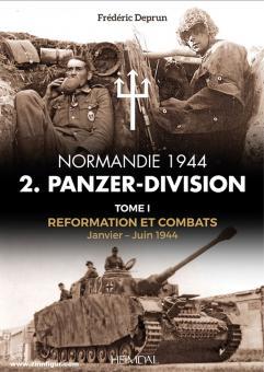 Deprun, Frédéric: Normandie 1944. 2 Panzerdivision. Volume 1: Reformation et Combat Janvier - Juin 1944