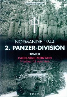 Deprun, Frédéric: 2. Panzer-Division. Normandie 1944. Band 2: Caen - Vire - Mortain. 1er juillet - 12 août 1944