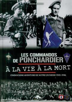 Zanelli, Michael: Les Commandos de Ponchardier's. À lsa Vie à la Morte. L'Indochine Aventure de notre Jeunesse 1945-1946