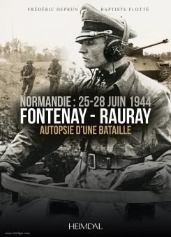 Deprun, Frédéric/Flotté, Baptiste: Normandie: 25-28 juin 1944. Fontenay-Rauray. Autopsie d'un bataille