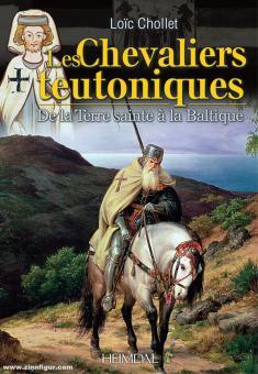Chollet, Loic: Les Chevaliers Teutoniques de la Terre Sainte à la Baltique