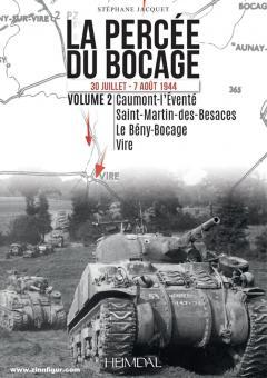 Jacquet, Stephane: La Percée Du Bocage: 30 Juillet - 16 Aout 1944. Volume 2: Caumont l'Éventé - Saint-Martin-des-Besaces - Le Beny Bocage - Vire