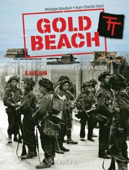 Bauduin, Philippe/Stasi, Jean-Charles: Gold Beach. De Ver-sur-Mer à Arromanche. 6 juin 1944