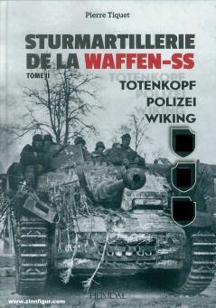 Tiquet, Pierre: Sturmartillerie de la Waffen-SS. Band 2: Totenkopf - Polizei - Wiking