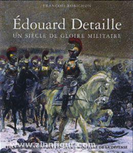 Robichon, F.: Édouard Detaille. Un Siécle de Gloire Militaire