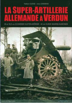 Clesse, Fabien/Lewerenz, Uwe: La Super-Artillerie Allemande à Verdun. 28 et 30,5 cm Schwere Küsten-Mörser - 42 cm Kurze Marine-Kanonen