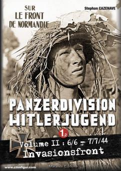 Cazenave, Stephan: Panzerdivision Hitlerjugend. Band 1, Teil 2: Invasionsfront. 06.06. - 07.07.44