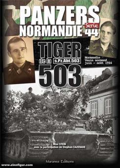 Stein, Max/Cazenave, Stephan: Tiger de la 503. s.Pz.Abt.503. Normandie - Vexin normand juin - août 1944
