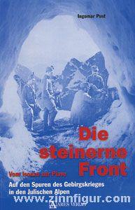 Pust, I.: Die steinerne Front. Auf den Spuren des Gebirgskrieges in den Julischen Alpen - vom Isonzo zur Piave
