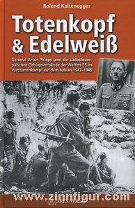 Kaltenegger, R.: Totenkopf und Edelweiß. General Artur Phleps und die südosteuropäischen Gebirgstruppen der Waffen-SS 1942-1945