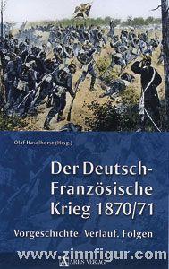 Haselhorst, O. (Hrsg.): Der Deutsch-Französische Krieg 1870/71. Vorgeschichte. Verlauf. Folgen
