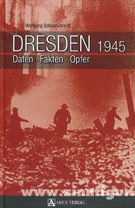 Schaarschmidt, W.: Dresden 1945. Daten - Fakten - Opfer