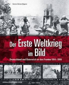 Schulze-Wegener, G.: Der Erste Weltkrieg im Bild. Deutschland und Österreich an den Fronten 1914-18