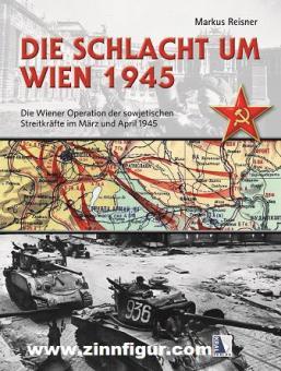 Reisner, Markus: Die Schlacht um Wien 1945. Die Wiener Operation der sowjetischen Streitkräfte im März und April 1945.