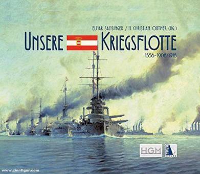 Ortner, M. Christian/Samsinger, Elmar (Hrsg.): Unsere Kriegsflotte 1556-1908/18