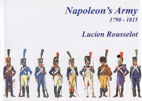 Rousselot, L.: Napoleon's Army 1790-1815