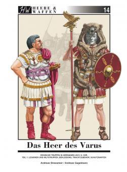Strassmeir, Andreas (Text) / Gagelmann, Andreas (Illustrationen): Das Heer des Varus. Teil 1: Legionen und Hilfstruppen, Bekleidung, Trachtzubehör, Schutzwaffen