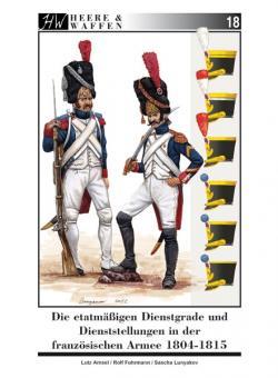 Amsel, Lutz (Text)  /Lunyakov, Sascha / Fuhrmann, Rolf (Illustrationen): Die etatmäßigen Dienstgrade und Dienststellungen in der französischen Armee 1804-1815