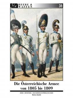 Acerbi, Enrico: Die Österreichische Armee von 1805 bis 1809. Band 1: Infanterie - Das Kaiserlich-Königliche Heer