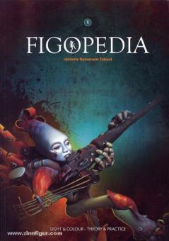 Teboul, J. B.: Figopedia. Masterclass techniques for fantastic figures. Band 1: Colour and light, theory and practice