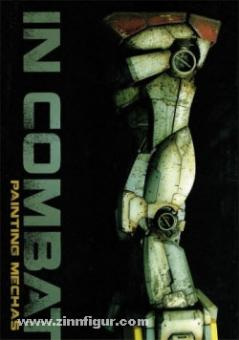 Jimenez, M./Modeler, O./Zampriolo, L./ Yoo, C./Morcillo, D.: In Combat. Band 1: Painting Mechas
