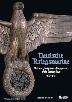 Delgado, E.: Deutsche Kriegsmarine. Uniforms, Insignia and Equipment of the German Navy 1933-1945
