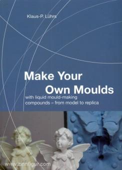 Lührs, K. P.: Make Your Own Moulds with liquid mould-making compounds - from model to replica